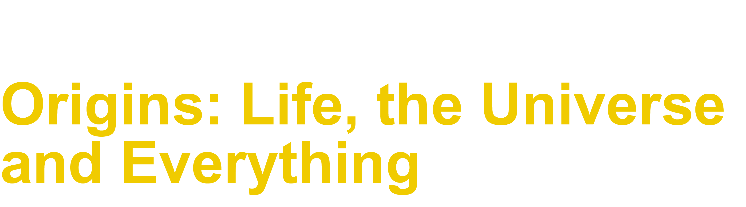 Fall 2017 Honors Colloquium - Origins: Life, the Universe and Everything