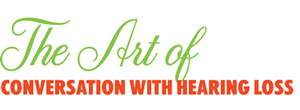 The Art of Conversation with Hearing Loss